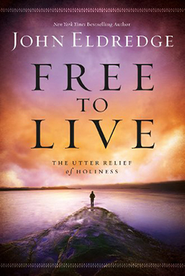 Free to Live by John Eldredge