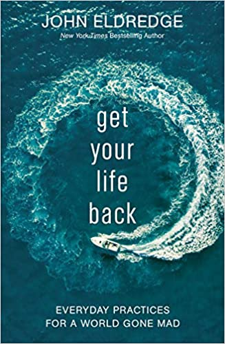 Get Your Life Back by John Eldredge