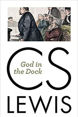 God in the Dock, by C.S. Lewis