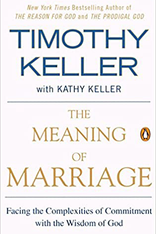 The Meaning of Marriage, by Tim Keller