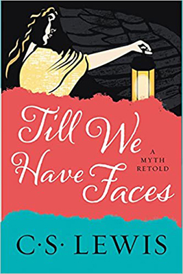 Till We Have Faces, by C.S. Lewis