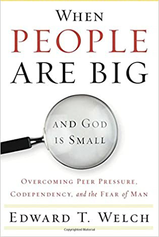 When People are Big and God is Small, by Edward T. Welch
